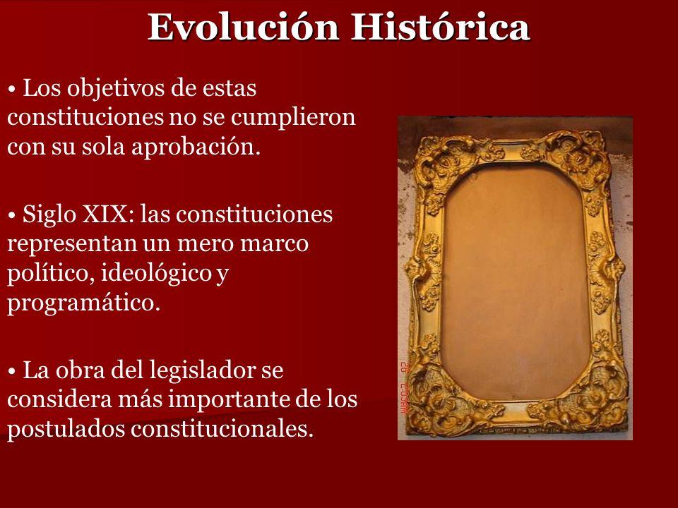 Evolución Histórica Los objetivos de estas constituciones no se cumplieron con su sola aprobación.