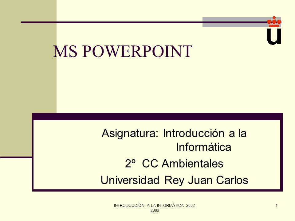 MS POWERPOINT Asignatura: Introducción a la Informática