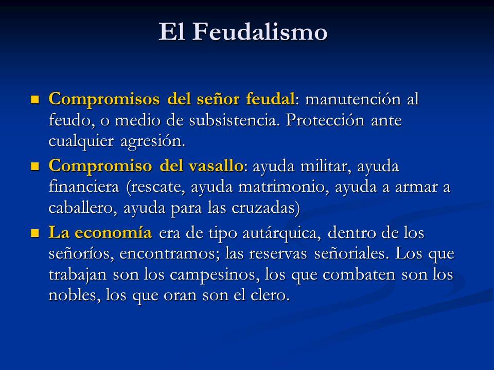 El Feudalismo Compromisos del señor feudal: manutención al feudo, o medio de subsistencia. Protección ante cualquier agresión.