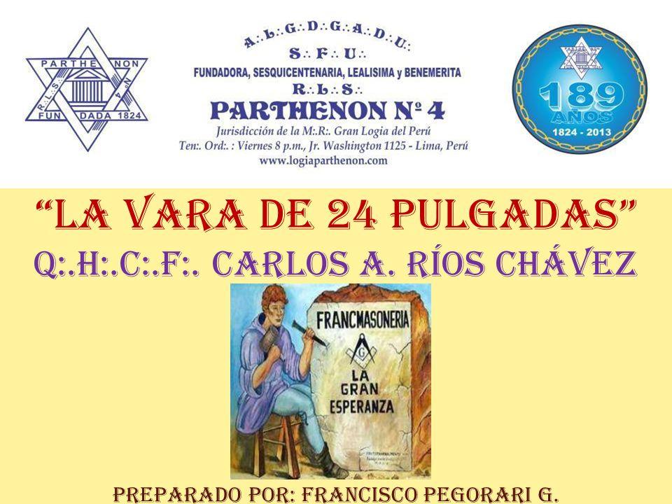 LA VARA DE 24 PULGADAS Q:.H:.C:.F:. CARLOS A. RÍOS CHÁVEZ