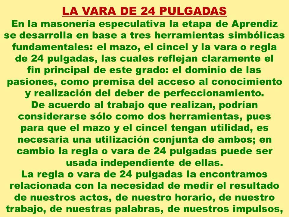 LA VARA DE 24 PULGADAS En la masonería especulativa la etapa de Aprendiz.
