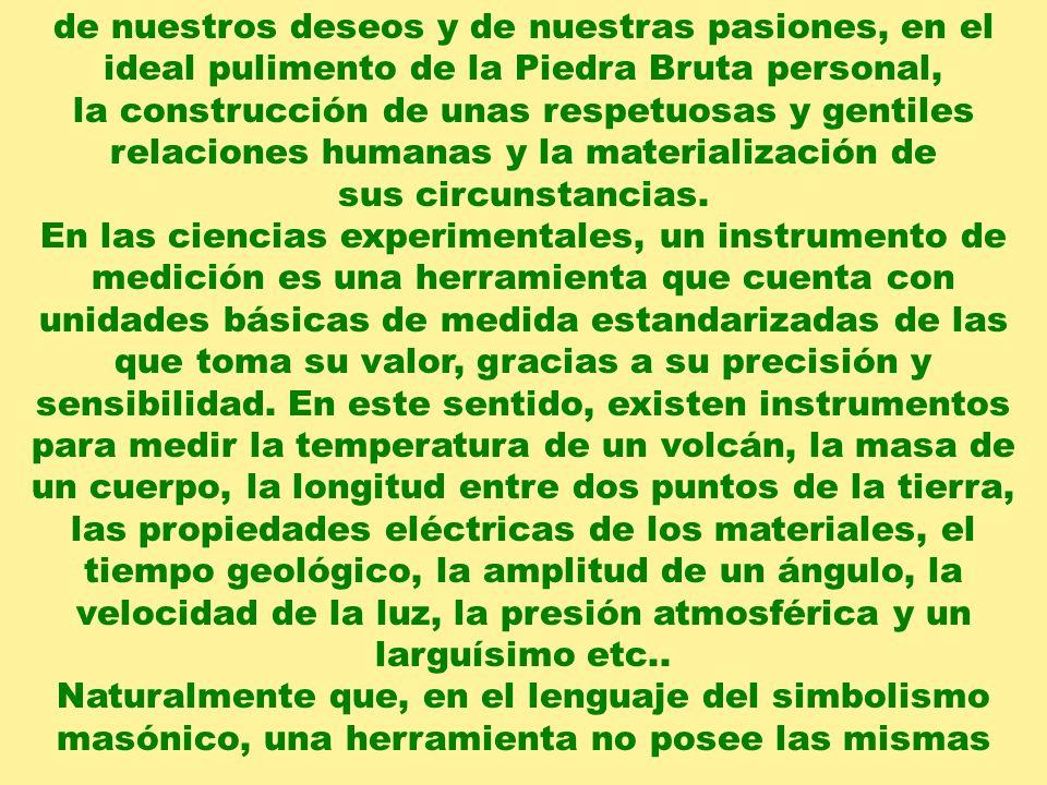 de nuestros deseos y de nuestras pasiones, en el ideal pulimento de la Piedra Bruta personal,