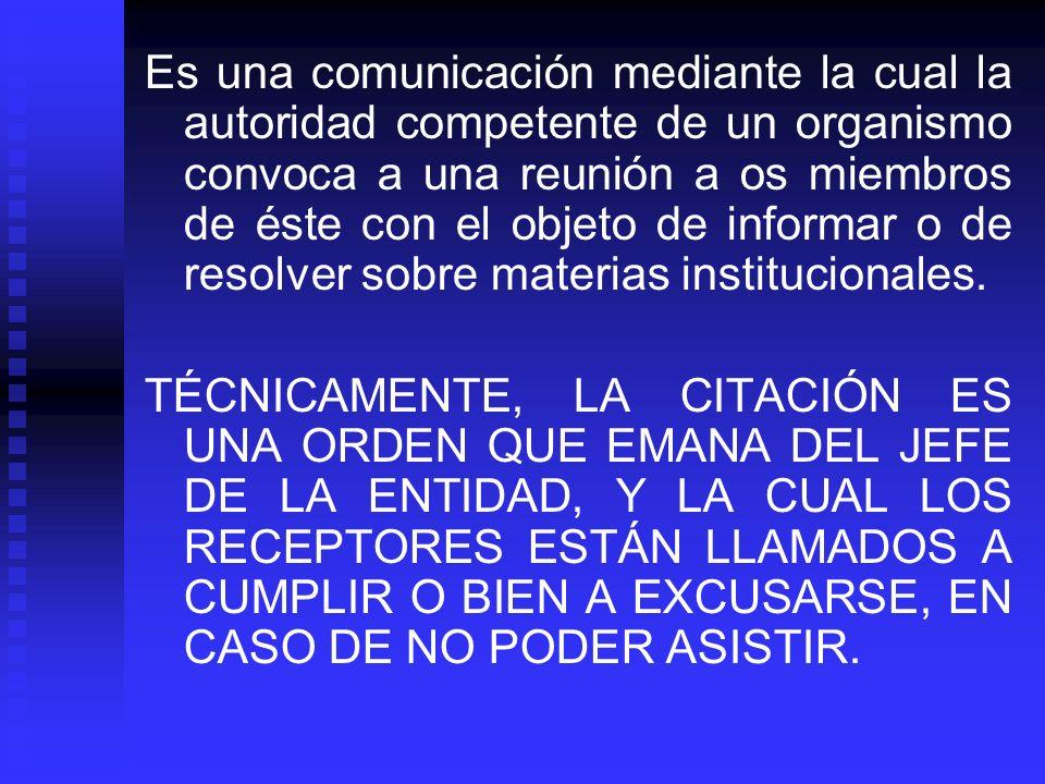 Es una comunicación mediante la cual la autoridad competente de un organismo convoca a una reunión a os miembros de éste con el objeto de informar o de resolver sobre materias institucionales.