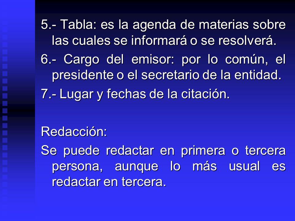 5.- Tabla: es la agenda de materias sobre las cuales se informará o se resolverá.