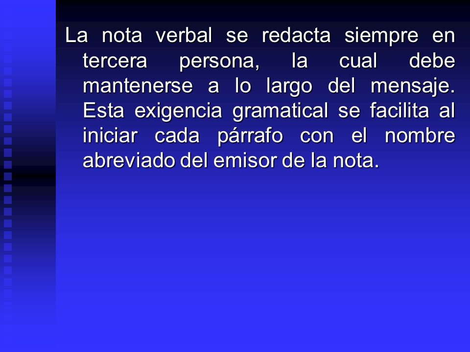 La nota verbal se redacta siempre en tercera persona, la cual debe mantenerse a lo largo del mensaje.