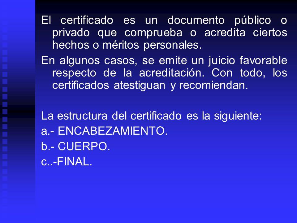 El certificado es un documento público o privado que comprueba o acredita ciertos hechos o méritos personales.