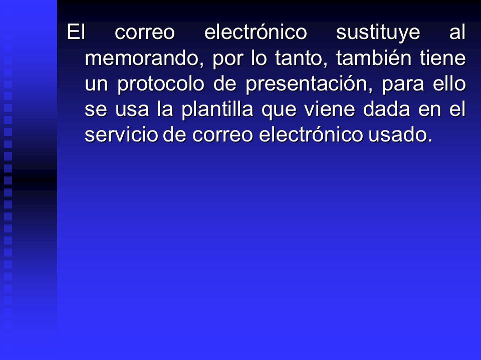 El correo electrónico sustituye al memorando, por lo tanto, también tiene un protocolo de presentación, para ello se usa la plantilla que viene dada en el servicio de correo electrónico usado.