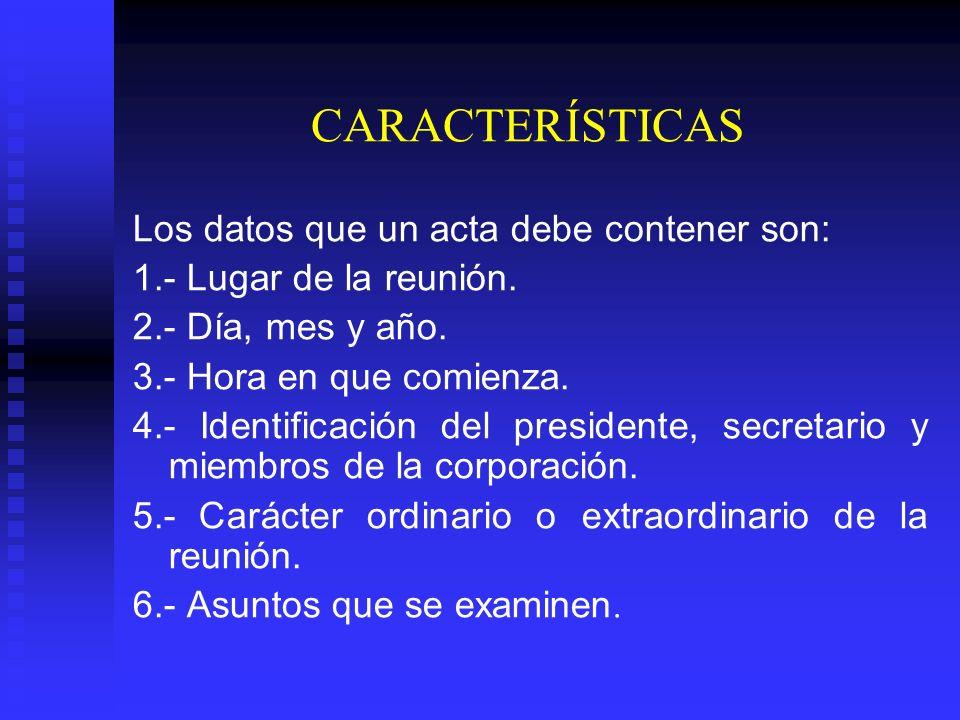 CARACTERÍSTICAS Los datos que un acta debe contener son: