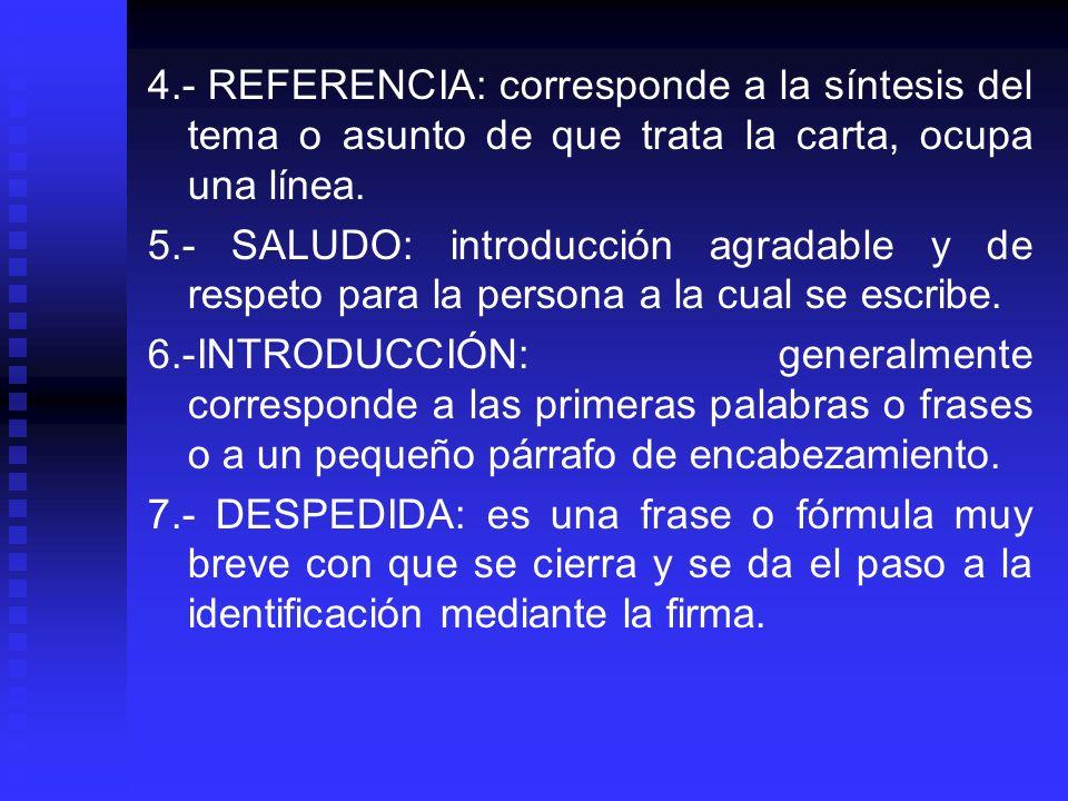 4.- REFERENCIA: corresponde a la síntesis del tema o asunto de que trata la carta, ocupa una línea.