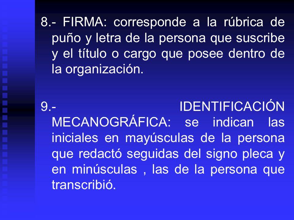 8.- FIRMA: corresponde a la rúbrica de puño y letra de la persona que suscribe y el título o cargo que posee dentro de la organización.