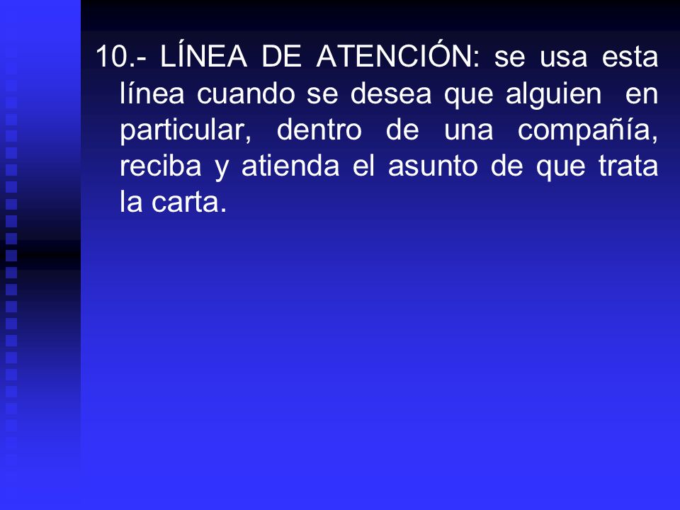 10.- LÍNEA DE ATENCIÓN: se usa esta línea cuando se desea que alguien en particular, dentro de una compañía, reciba y atienda el asunto de que trata la carta.