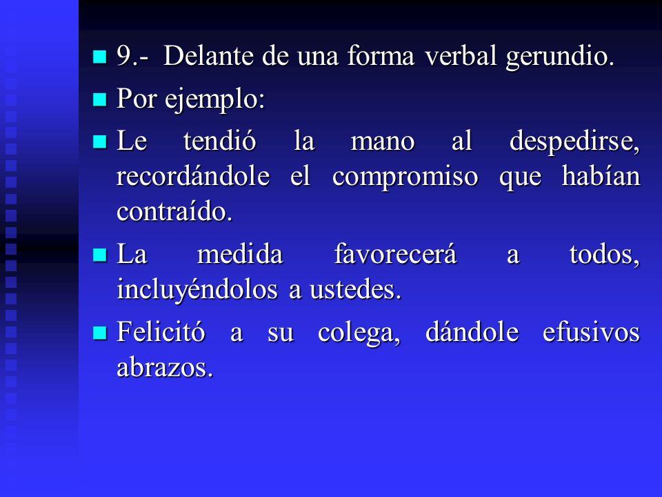 9.- Delante de una forma verbal gerundio.