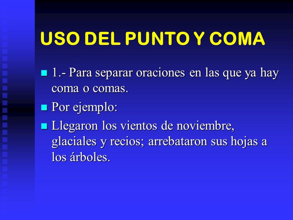 USO DEL PUNTO Y COMA 1.- Para separar oraciones en las que ya hay coma o comas. Por ejemplo: