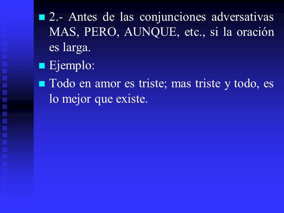 2. - Antes de las conjunciones adversativas MAS, PERO, AUNQUE, etc