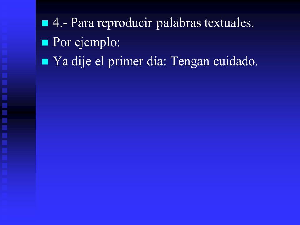 4.- Para reproducir palabras textuales.