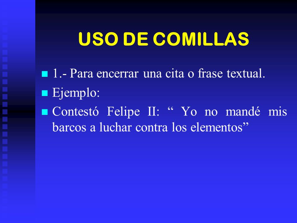 USO DE COMILLAS 1.- Para encerrar una cita o frase textual. Ejemplo: