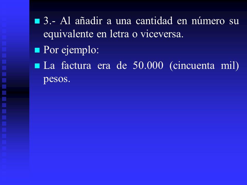 3.- Al añadir a una cantidad en número su equivalente en letra o viceversa.