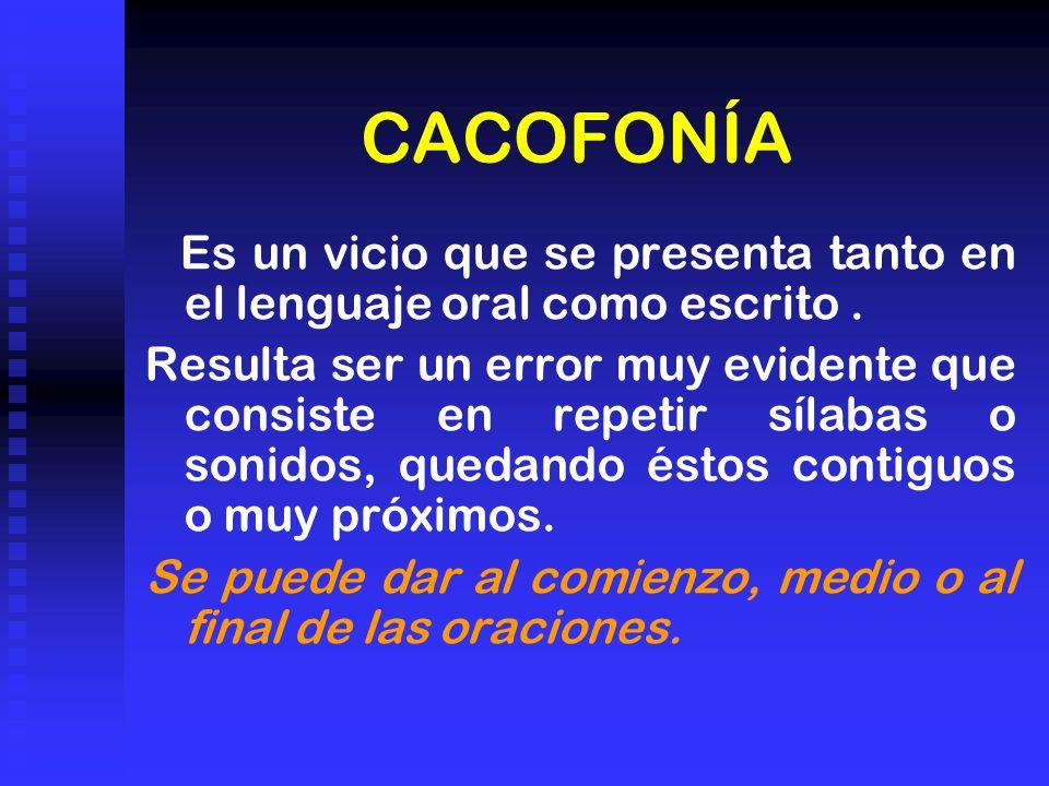 CACOFONÍA Es un vicio que se presenta tanto en el lenguaje oral como escrito .