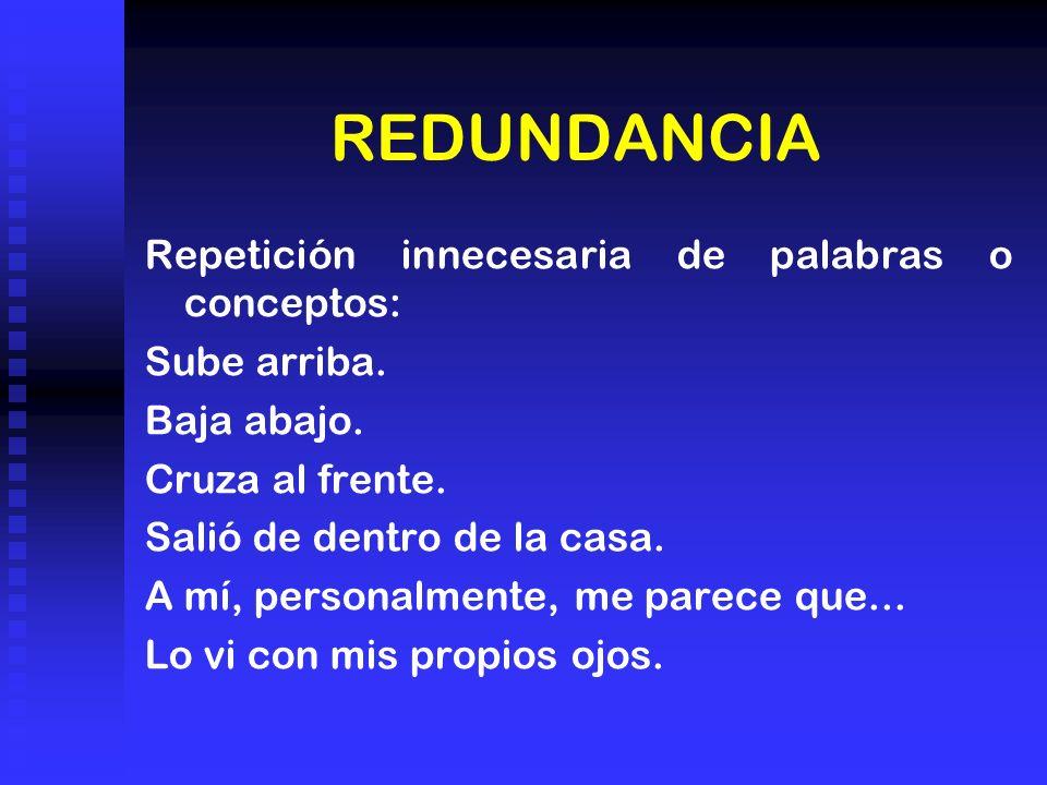REDUNDANCIA Repetición innecesaria de palabras o conceptos: