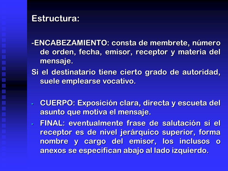 Estructura: -ENCABEZAMIENTO: consta de membrete, número de orden, fecha, emisor, receptor y materia del mensaje.