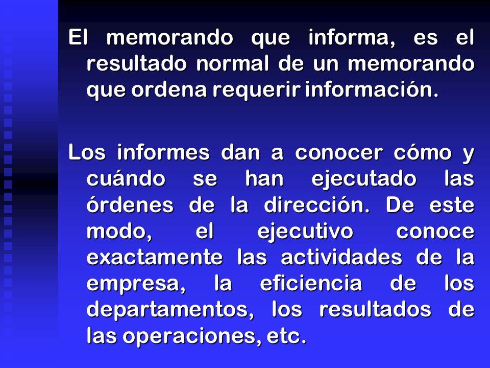 El memorando que informa, es el resultado normal de un memorando que ordena requerir información.