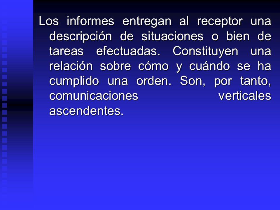 Los informes entregan al receptor una descripción de situaciones o bien de tareas efectuadas.