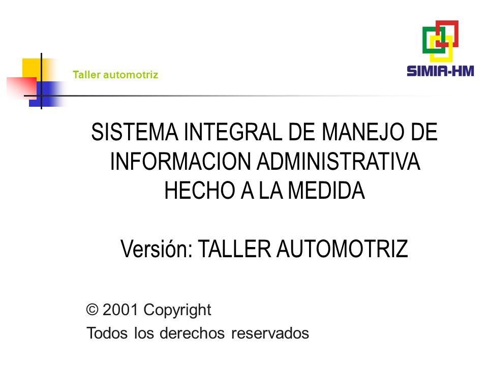 SISTEMA INTEGRAL DE MANEJO DE INFORMACION ADMINISTRATIVA HECHO A LA MEDIDA Versión: TALLER AUTOMOTRIZ