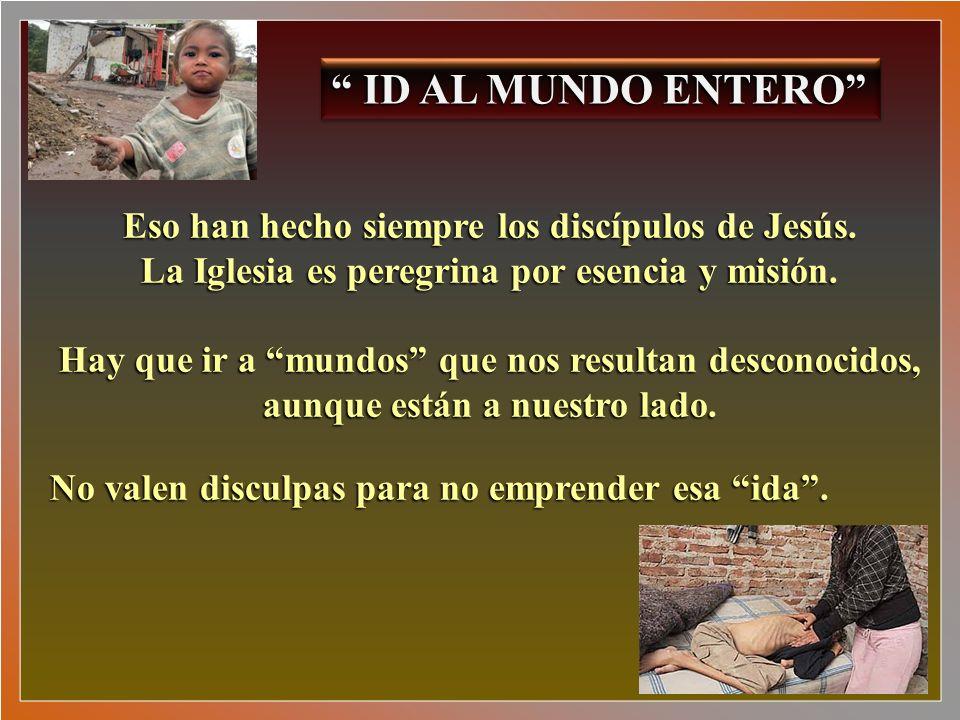 ID AL MUNDO ENTERO Eso han hecho siempre los discípulos de Jesús.