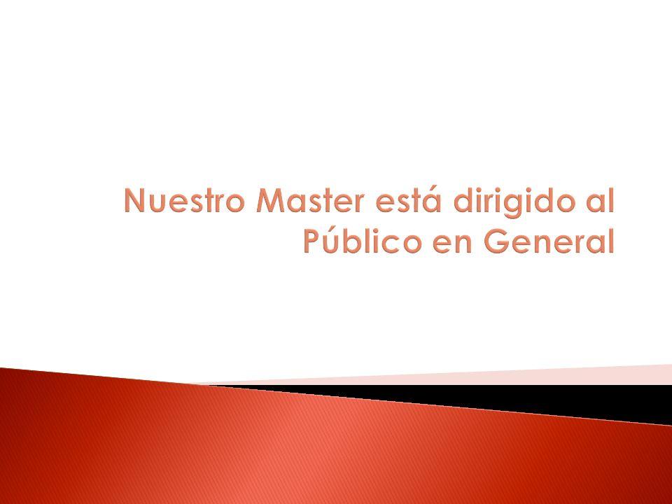 Nuestro Master está dirigido al Público en General