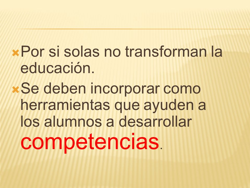 Por si solas no transforman la educación.
