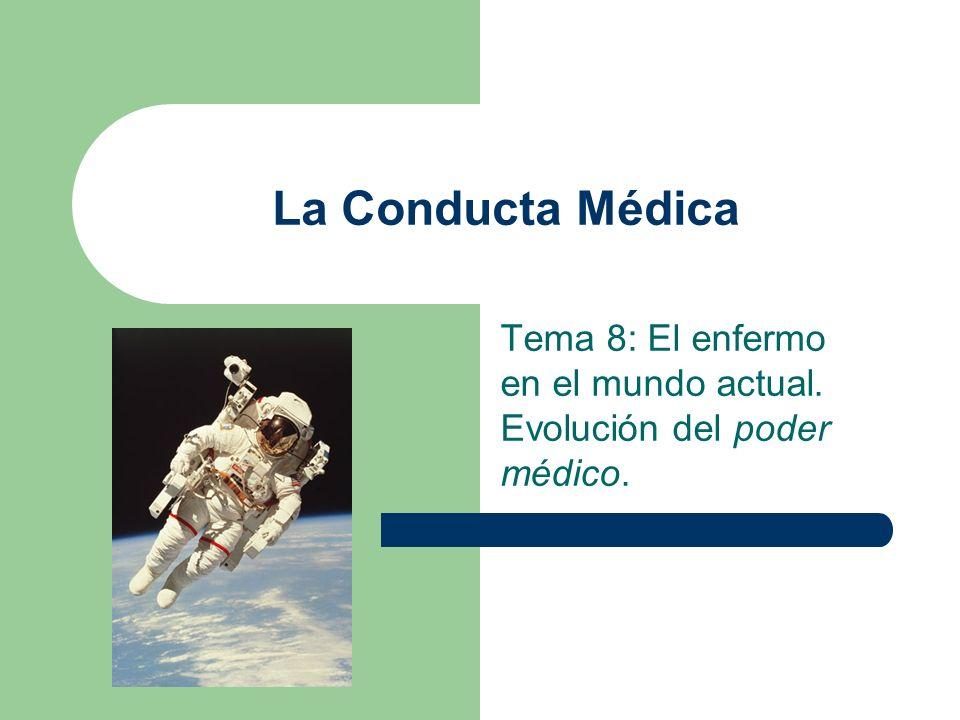 Tema 8: El enfermo en el mundo actual. Evolución del poder médico.