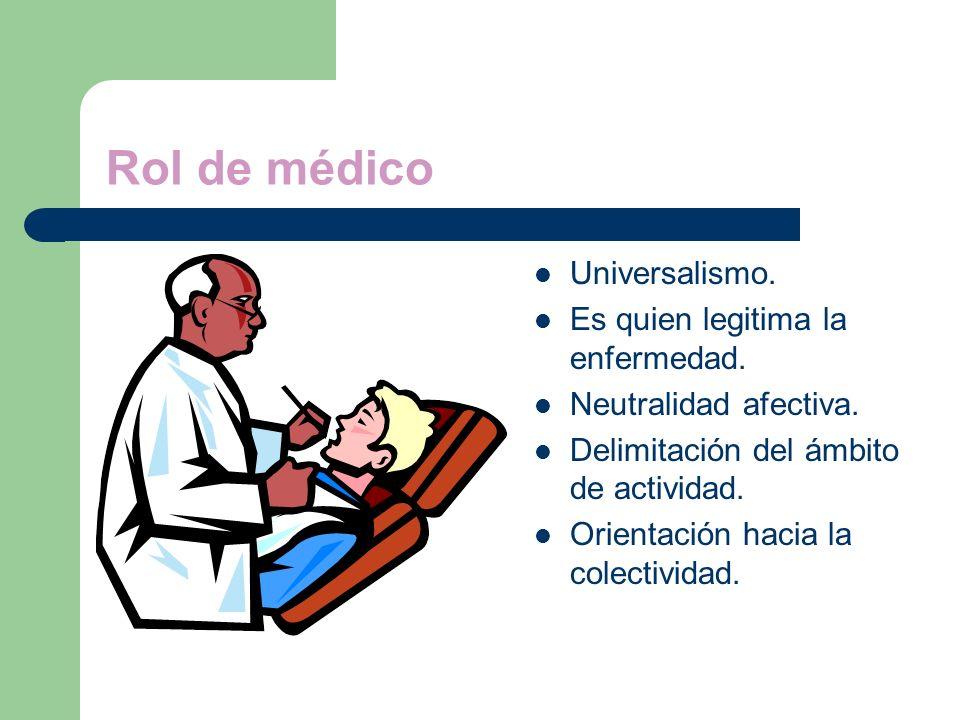 Rol de médico Universalismo. Es quien legitima la enfermedad.