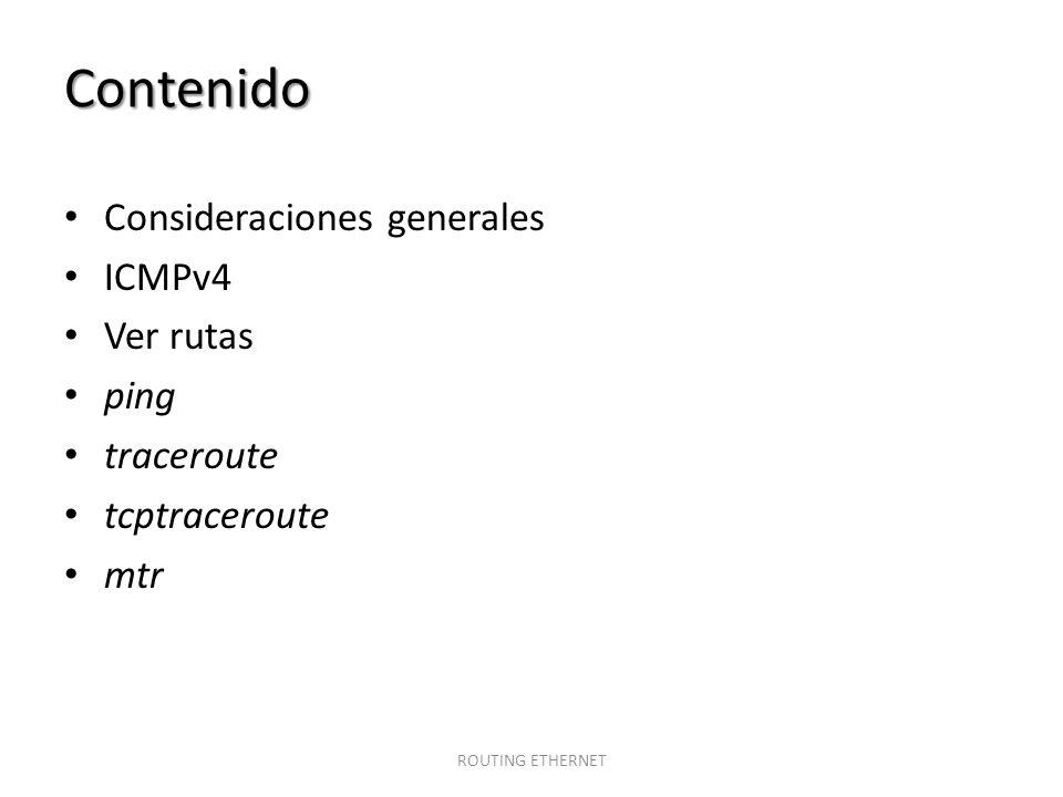 Contenido Consideraciones generales ICMPv4 Ver rutas ping traceroute
