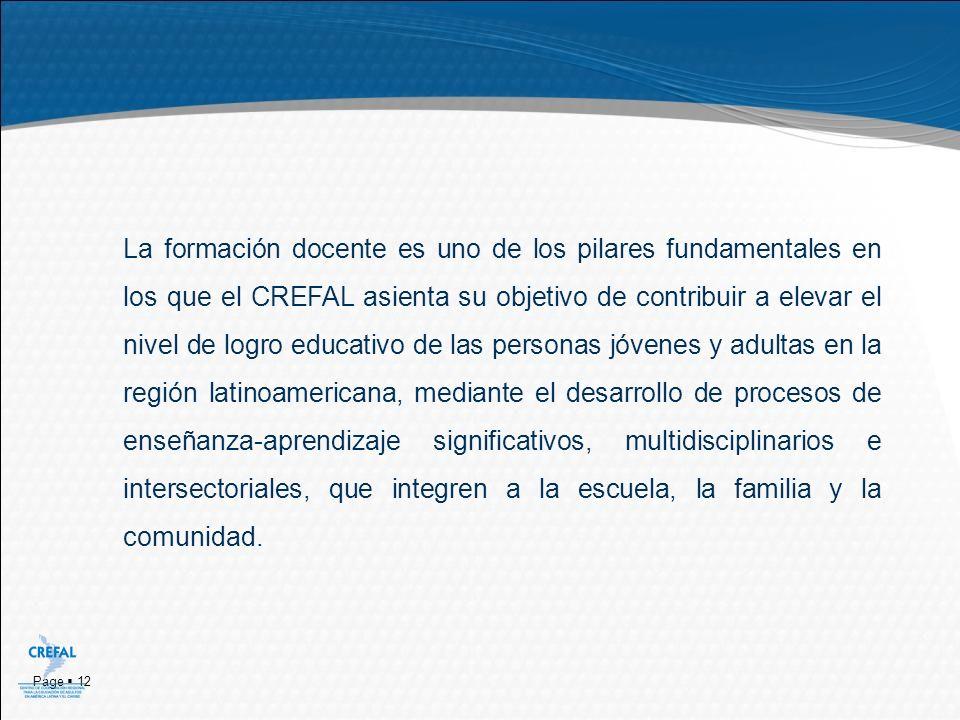 La formación docente es uno de los pilares fundamentales en los que el CREFAL asienta su objetivo de contribuir a elevar el nivel de logro educativo de las personas jóvenes y adultas en la región latinoamericana, mediante el desarrollo de procesos de enseñanza-aprendizaje significativos, multidisciplinarios e intersectoriales, que integren a la escuela, la familia y la comunidad.