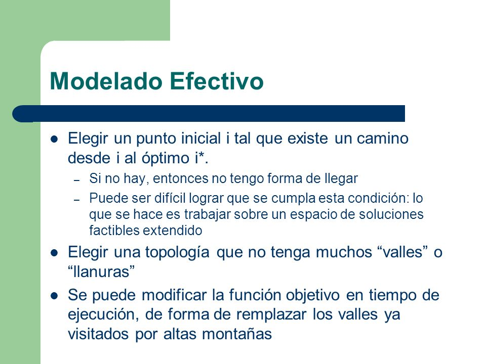 Modelado Efectivo Elegir un punto inicial i tal que existe un camino desde i al óptimo i*. Si no hay, entonces no tengo forma de llegar.