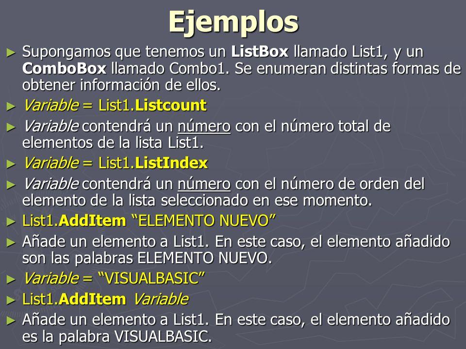 Ejemplos Supongamos que tenemos un ListBox llamado List1, y un ComboBox llamado Combo1. Se enumeran distintas formas de obtener información de ellos.