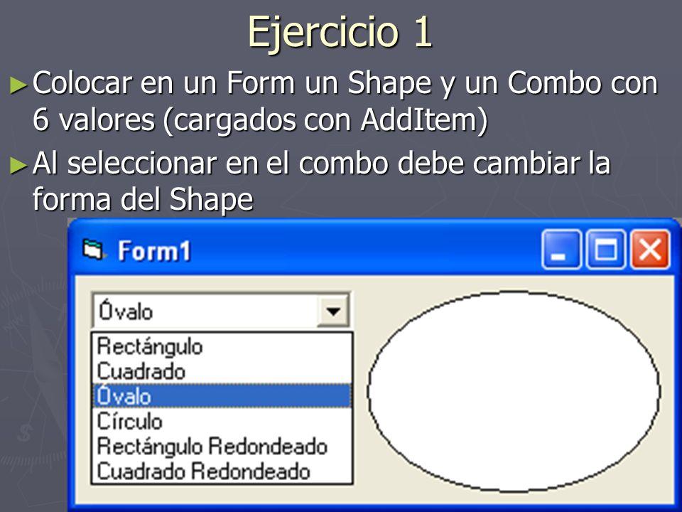 Ejercicio 1 Colocar en un Form un Shape y un Combo con 6 valores (cargados con AddItem) Al seleccionar en el combo debe cambiar la forma del Shape.