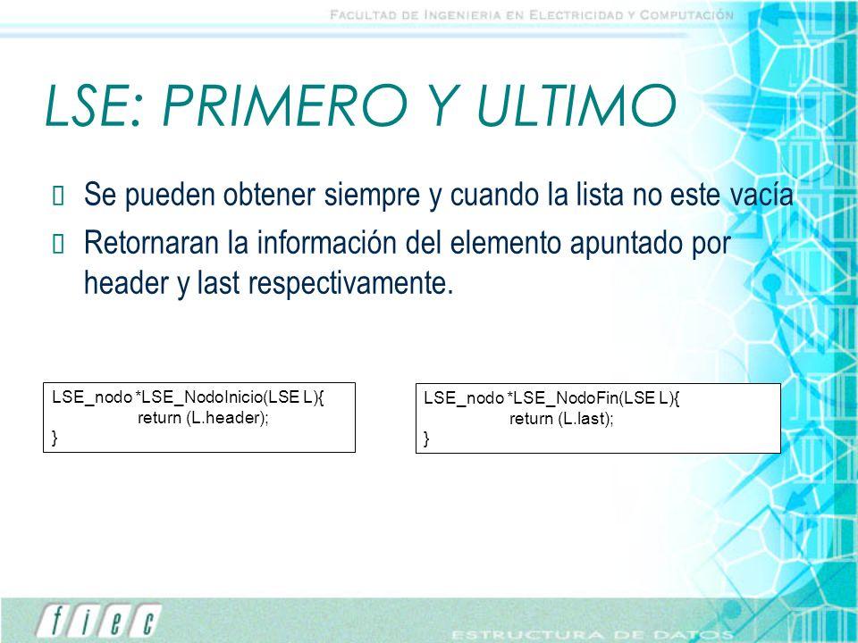 LSE: PRIMERO Y ULTIMO Se pueden obtener siempre y cuando la lista no este vacía.