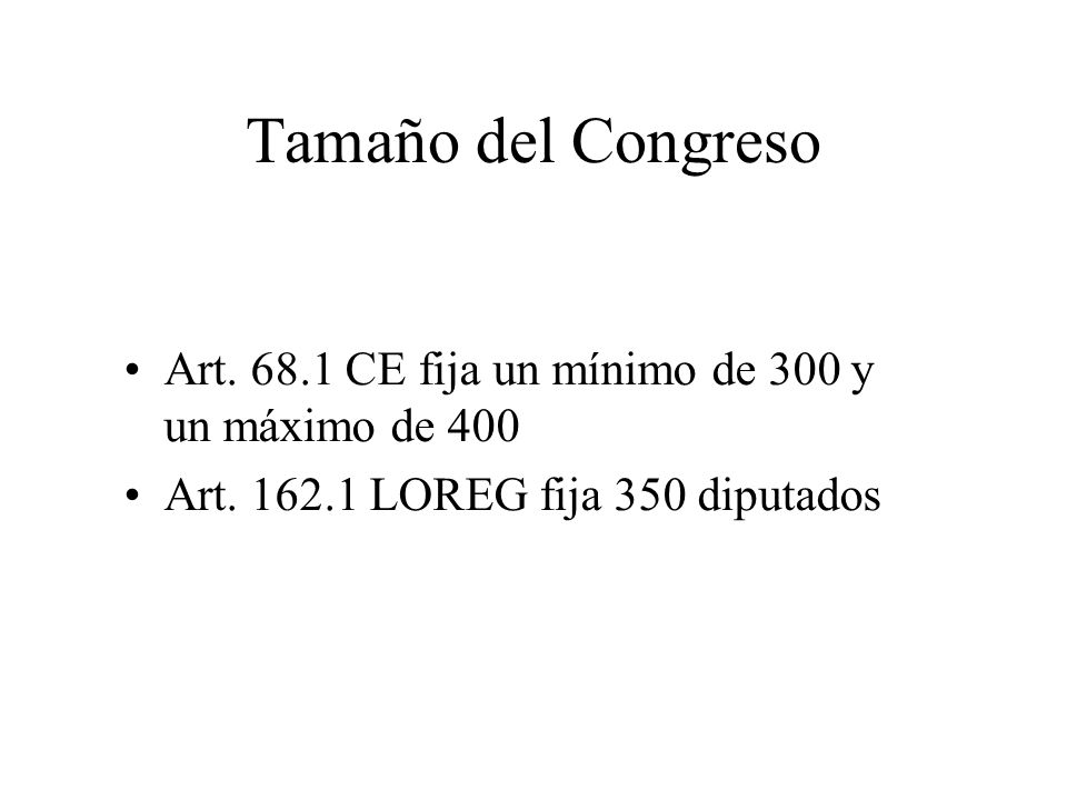 Tamaño del Congreso Art. 68.1 CE fija un mínimo de 300 y un máximo de 400.