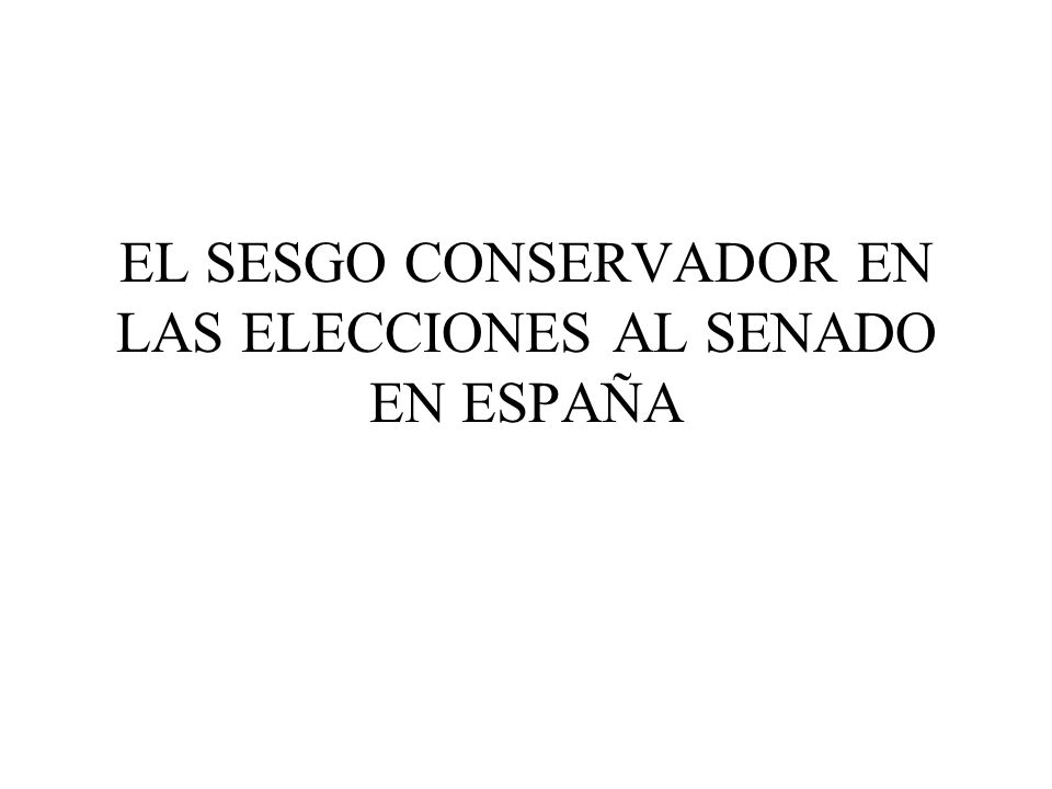 EL SESGO CONSERVADOR EN LAS ELECCIONES AL SENADO EN ESPAÑA