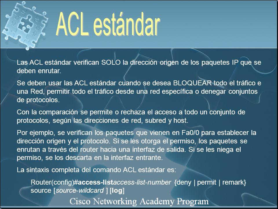 ACL estándar Las ACL estándar verifican SOLO la dirección origen de los paquetes IP que se deben enrutar.