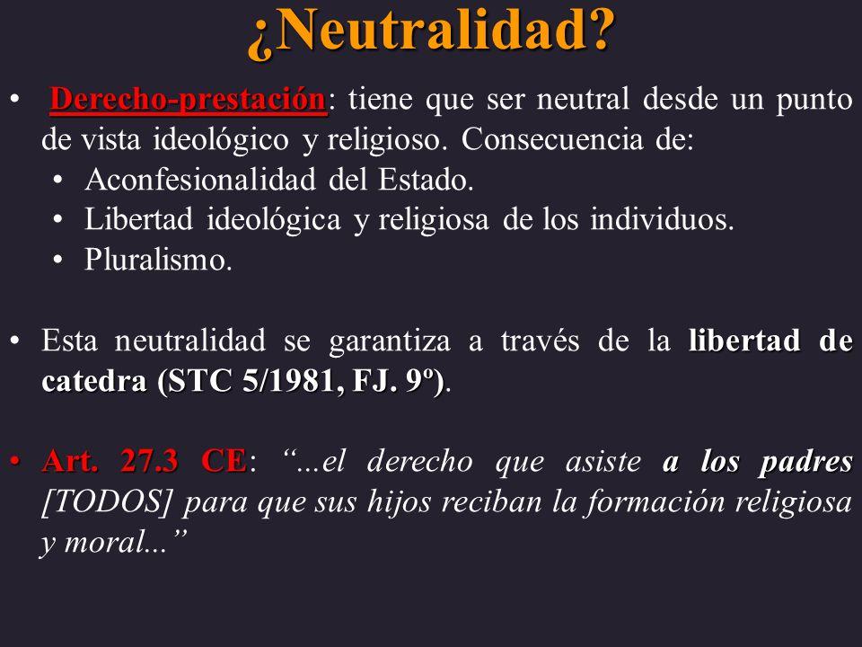 ¿Neutralidad Derecho-prestación: tiene que ser neutral desde un punto de vista ideológico y religioso. Consecuencia de: