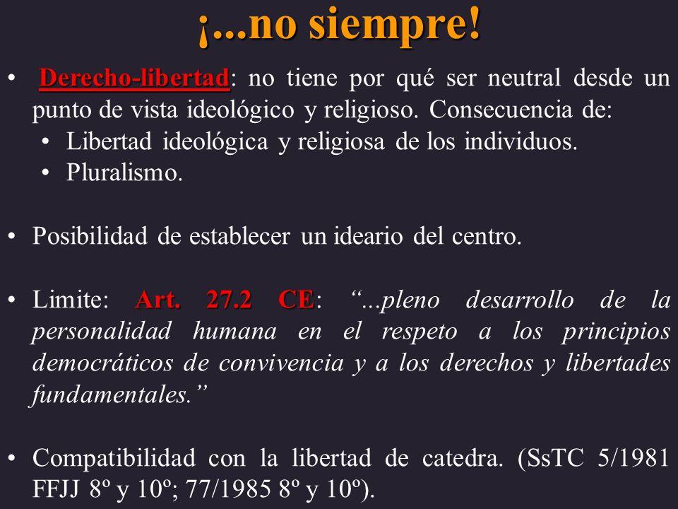 ¡...no siempre!Derecho-libertad: no tiene por qué ser neutral desde un punto de vista ideológico y religioso. Consecuencia de: