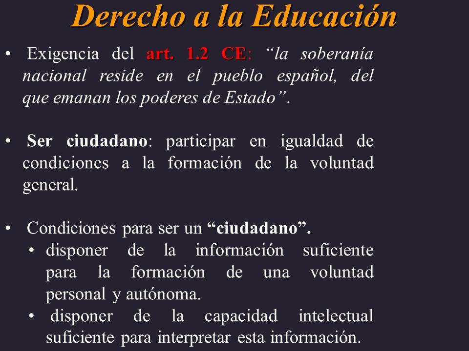 Derecho a la Educación Exigencia del art. 1.2 CE: la soberanía nacional reside en el pueblo español, del que emanan los poderes de Estado .