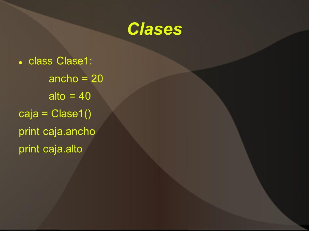 Clases class Clase1: ancho = 20 alto = 40 caja = Clase1()