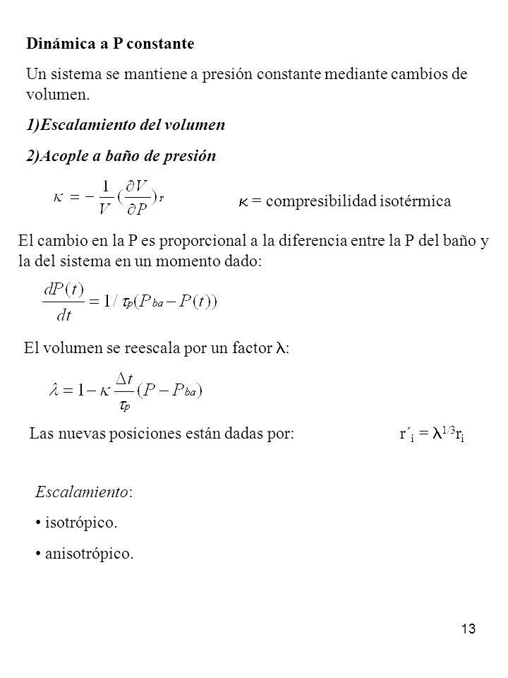 Dinámica a P constante Un sistema se mantiene a presión constante mediante cambios de volumen. Escalamiento del volumen.