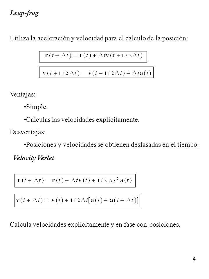 Leap-frogUtiliza la aceleración y velocidad para el cálculo de la posición: Ventajas: Simple. Calculas las velocidades explícitamente.