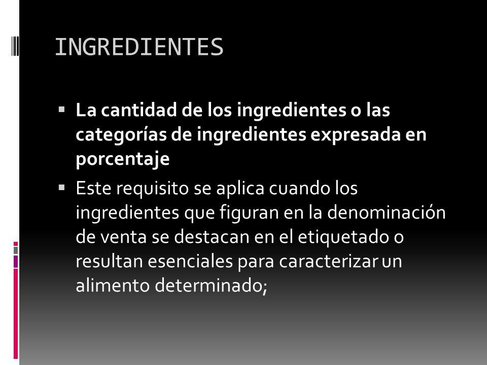 INGREDIENTES La cantidad de los ingredientes o las categorías de ingredientes expresada en porcentaje.