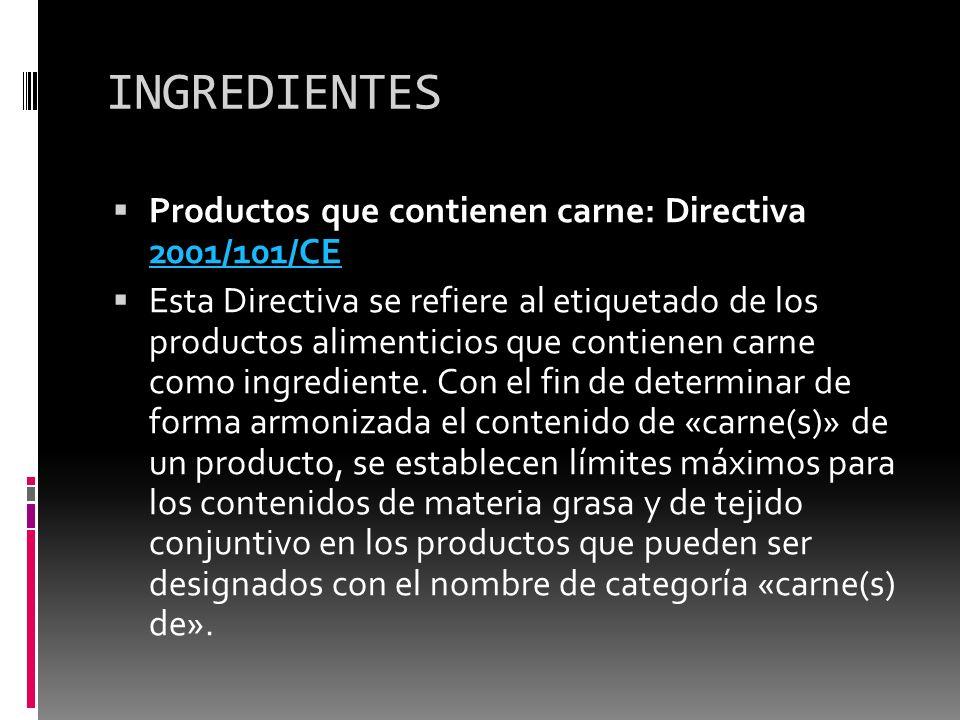 INGREDIENTES Productos que contienen carne: Directiva 2001/101/CE