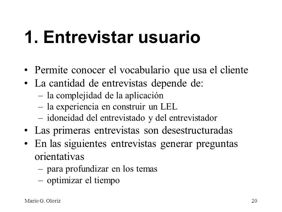 1. Entrevistar usuario Permite conocer el vocabulario que usa el cliente. La cantidad de entrevistas depende de: